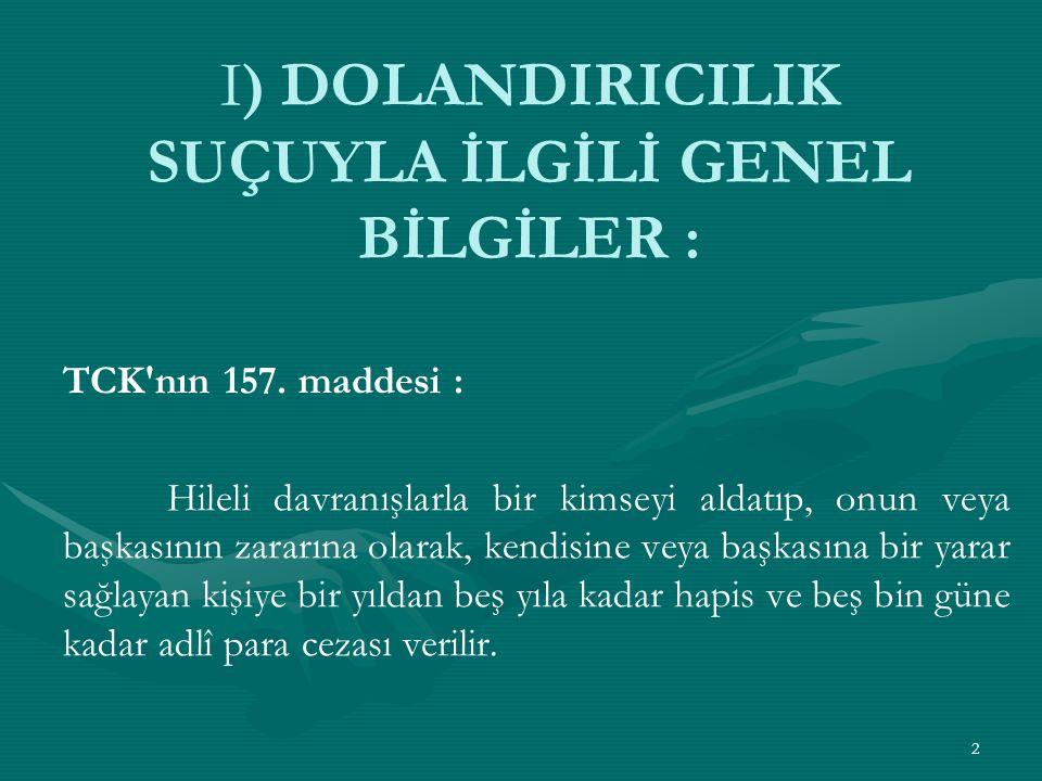 I) DOLANDIRICILIK SUÇUYLA İLGİLİ GENEL BİLGİLER : TCK nın 157.