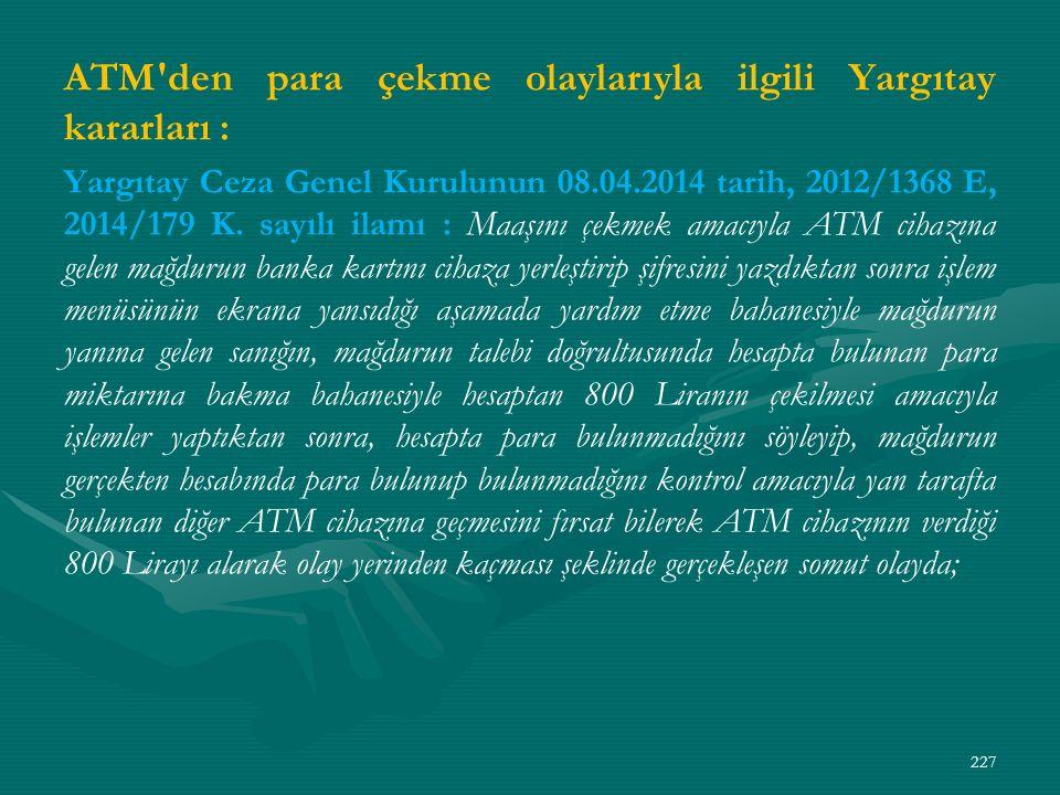ATM den para çekme olaylarıyla ilgili Yargıtay kararları : Yargıtay Ceza Genel Kurulunun 08.04.2014 tarih, 2012/1368 E, 2014/179 K.