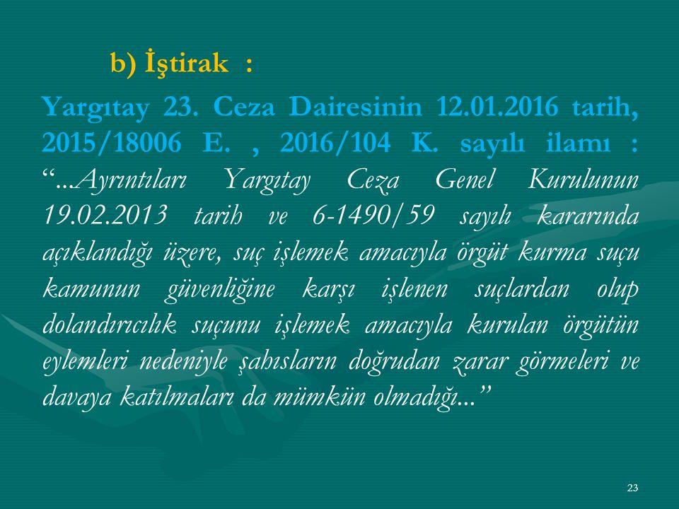 b) İştirak: Yargıtay 23. Ceza Dairesinin 12.01.2016 tarih, 2015/18006 E., 2016/104 K.