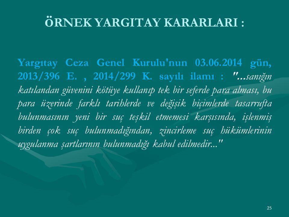 ö RNEK YARGITAY KARARLARI : Yargıtay Ceza Genel Kurulu nun 03.06.2014 gün, 2013/396 E., 2014/299 K.