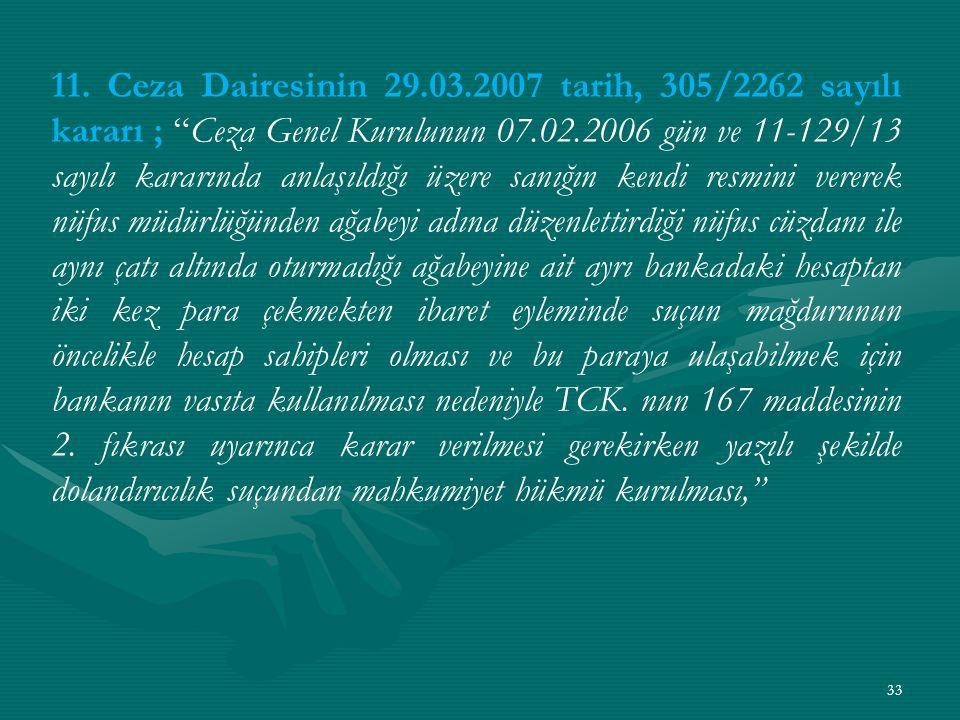 """11. Ceza Dairesinin 29.03.2007 tarih, 305/2262 sayılı kararı ; """"Ceza Genel Kurulunun 07.02.2006 gün ve 11-129/13 sayılı kararında anlaşıldığı üzere sa"""