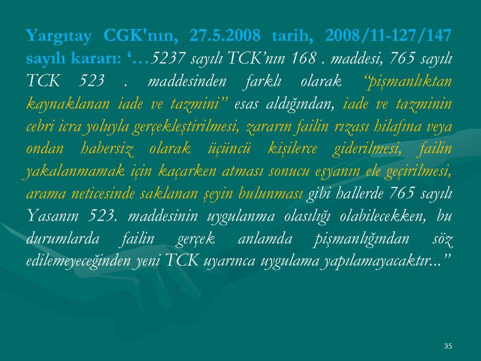 Yargıtay CGK nın, 27.5.2008 tarih, 2008/11-127/147 sayılı kararı: '…5237 sayılı TCK'nın 168.