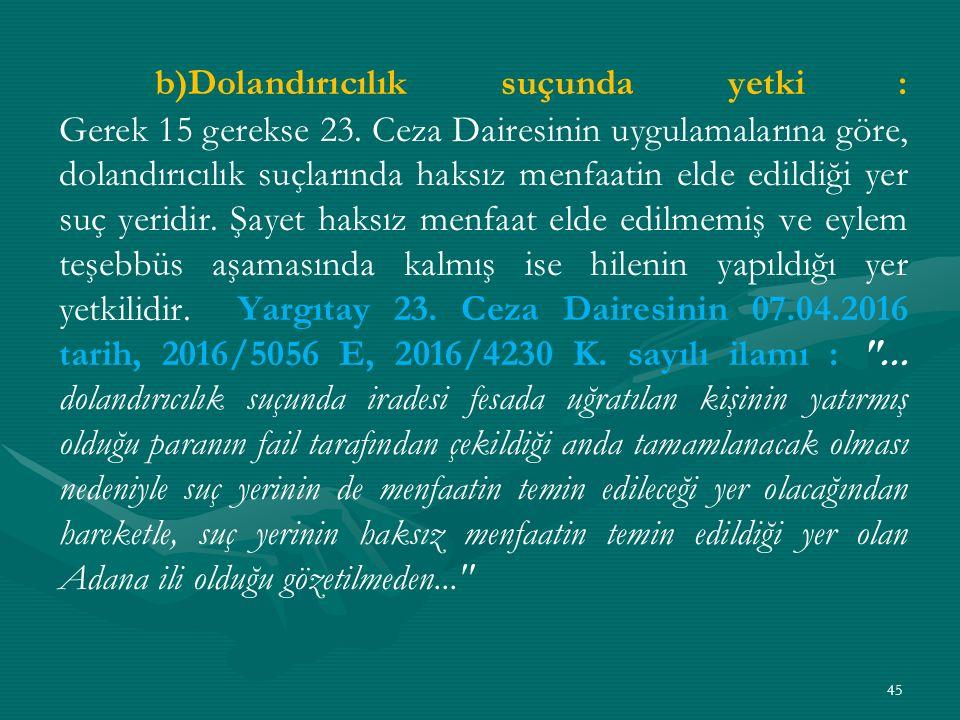 b)Dolandırıcılık suçunda yetki : Gerek 15 gerekse 23.