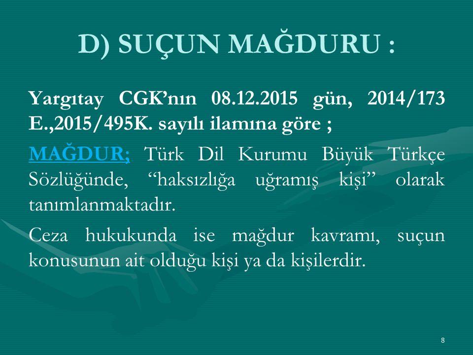 D) SUÇUN MAĞDURU : Yargıtay CGK'nın 08.12.2015 gün, 2014/173 E.,2015/495K.