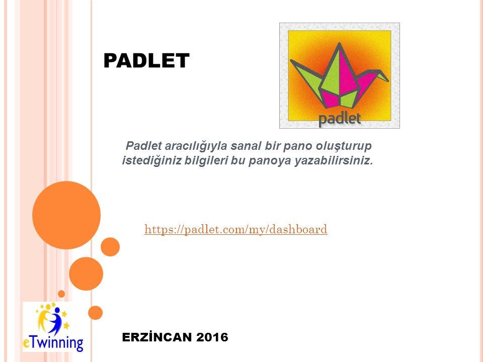 PADLET Padlet aracılığıyla sanal bir pano oluşturup istediğiniz bilgileri bu panoya yazabilirsiniz. ERZİNCAN 2016 https://padlet.com/my/dashboard