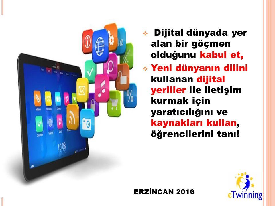  Dijital dünyada yer alan bir göçmen olduğunu kabul et,  Yeni dünyanın dilini kullanan dijital yerliler ile iletişim kurmak için yaratıcılığını ve k