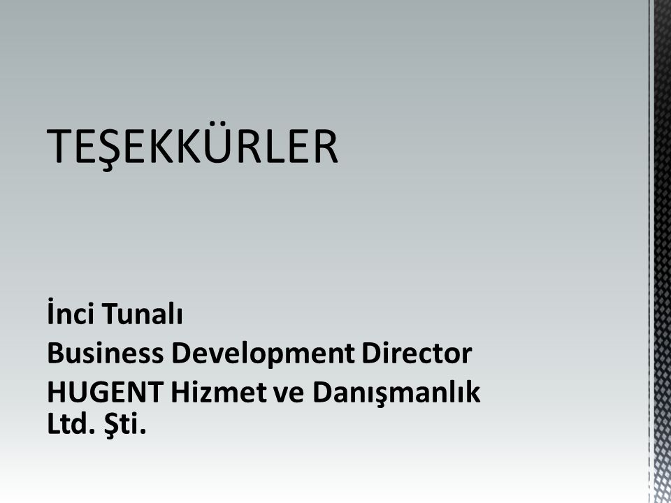 TEŞEKKÜRLER İnci Tunalı Business Development Director HUGENT Hizmet ve Danışmanlık Ltd. Şti.