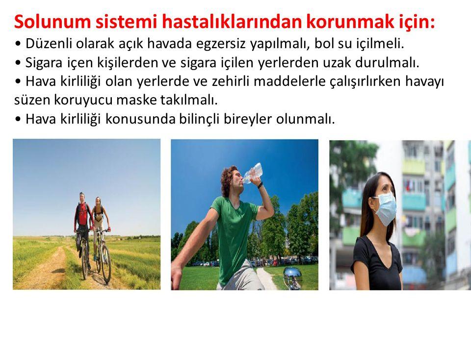 Solunum sistemi hastalıklarından korunmak için: Düzenli olarak açık havada egzersiz yapılmalı, bol su içilmeli.