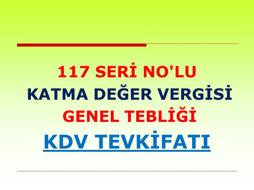 117 SERİ NO LU KATMA DEĞER VERGİSİ GENEL TEBLİĞİ KDV TEVKİFATI