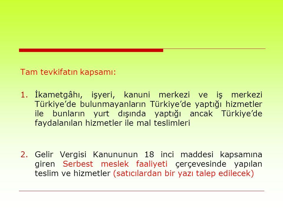 Tam tevkifatın kapsamı: 1.İkametgâhı, işyeri, kanuni merkezi ve iş merkezi Türkiye'de bulunmayanların Türkiye'de yaptığı hizmetler ile bunların yurt dışında yaptığı ancak Türkiye'de faydalanılan hizmetler ile mal teslimleri 2.Gelir Vergisi Kanununun 18 inci maddesi kapsamına giren Serbest meslek faaliyeti çerçevesinde yapılan teslim ve hizmetler (satıcılardan bir yazı talep edilecek)