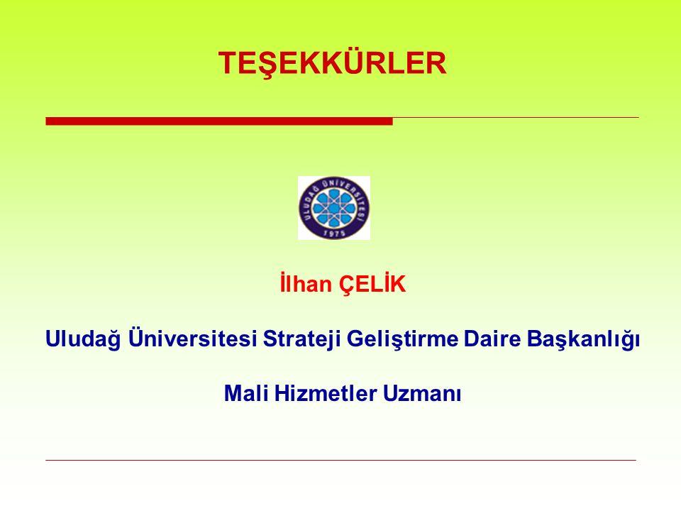 İlhan ÇELİK Uludağ Üniversitesi Strateji Geliştirme Daire Başkanlığı Mali Hizmetler Uzmanı TEŞEKKÜRLER