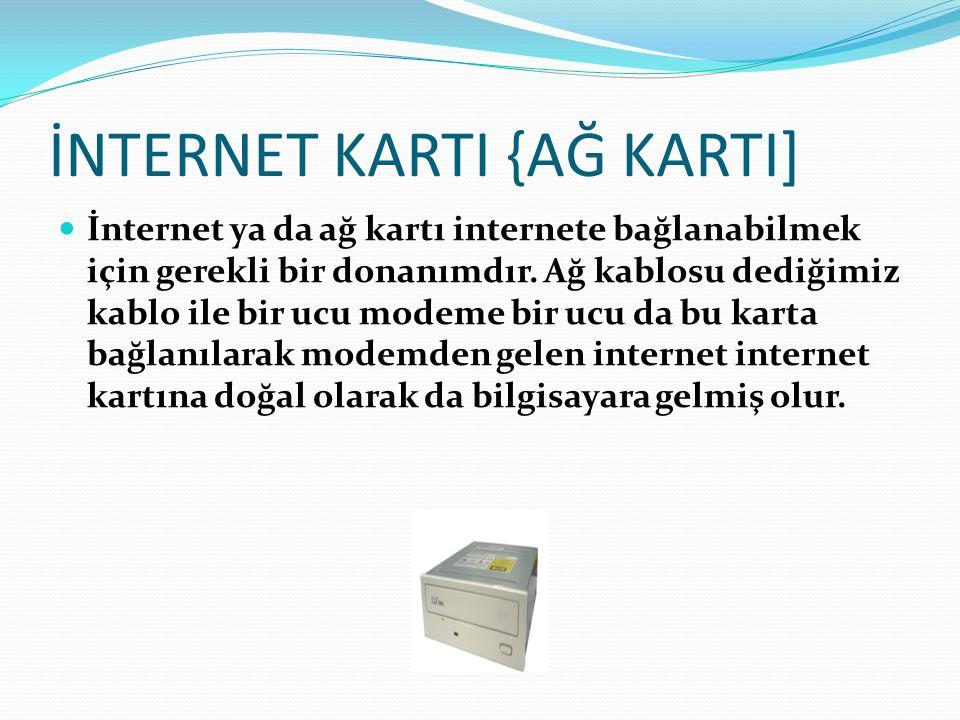 İNTERNET KARTI {AĞ KARTI] İnternet ya da ağ kartı internete bağlanabilmek için gerekli bir donanımdır. Ağ kablosu dediğimiz kablo ile bir ucu modeme b