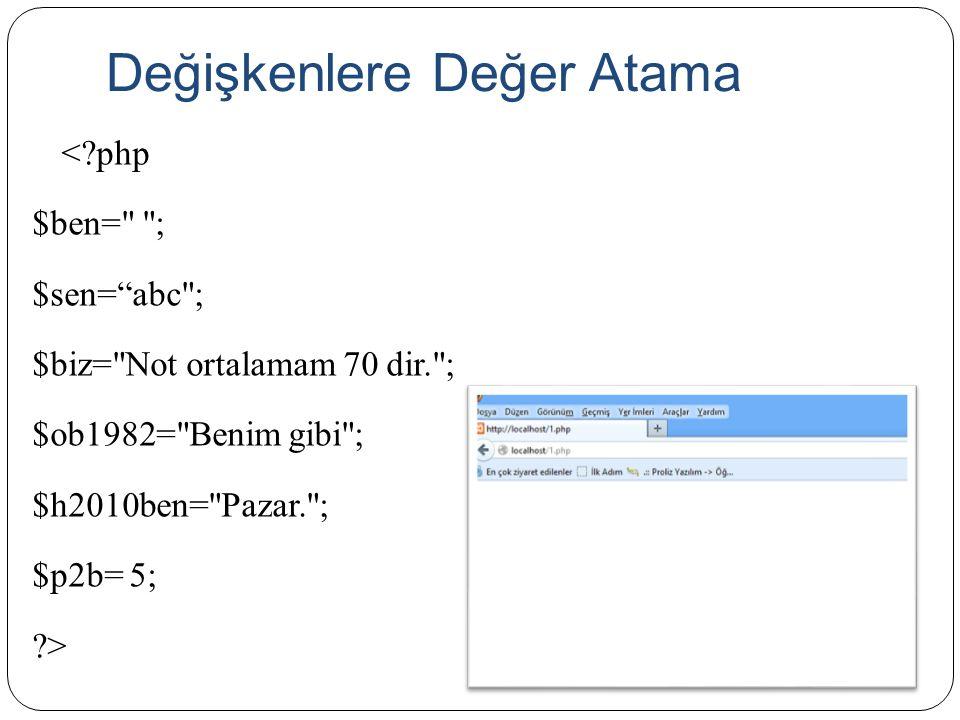 Değişkenlere Değer Atama <?php $ben=