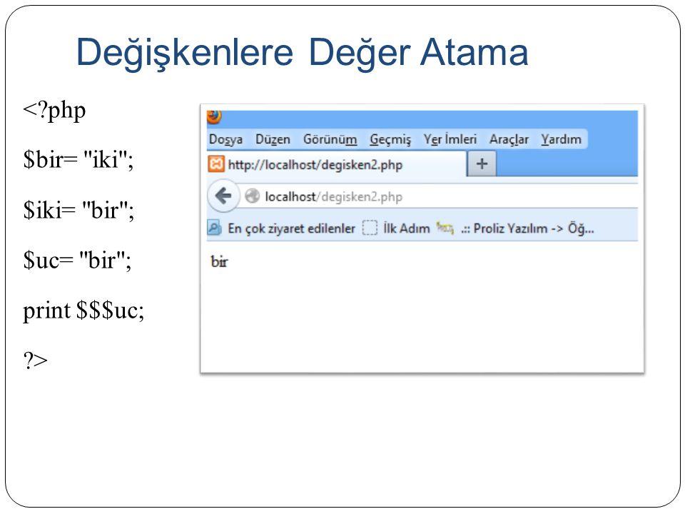 Değişkenlere Değer Atama <?php $bir=