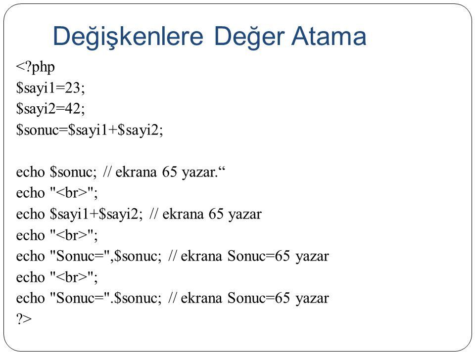 """Değişkenlere Değer Atama <?php $sayi1=23; $sayi2=42; $sonuc=$sayi1+$sayi2; echo $sonuc; // ekrana 65 yazar."""" echo"""