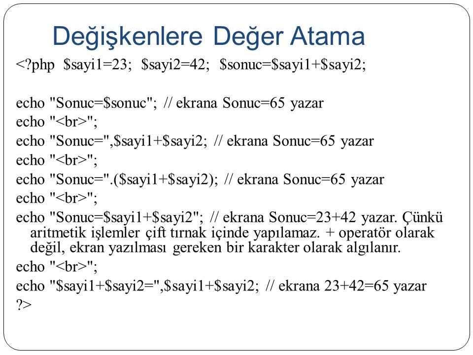 Değişkenlere Değer Atama <?php $sayi1=23; $sayi2=42; $sonuc=$sayi1+$sayi2; echo