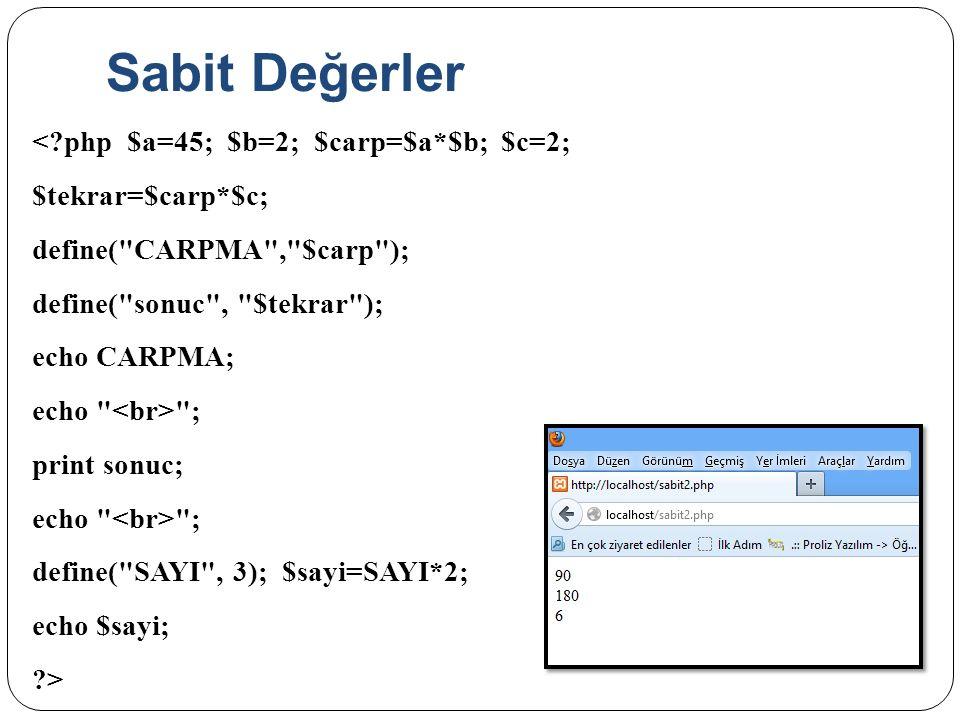 Sabit Değerler <?php $a=45; $b=2; $carp=$a*$b; $c=2; $tekrar=$carp*$c; define(