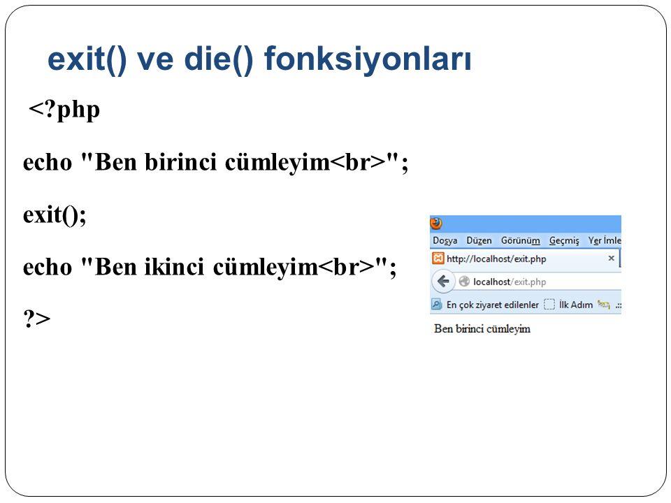 exit() ve die() fonksiyonları <?php echo