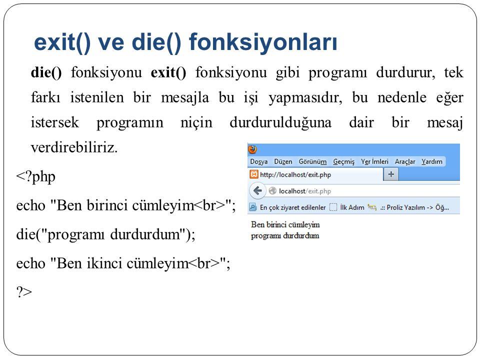exit() ve die() fonksiyonları die() fonksiyonu exit() fonksiyonu gibi programı durdurur, tek farkı istenilen bir mesajla bu işi yapmasıdır, bu nedenle