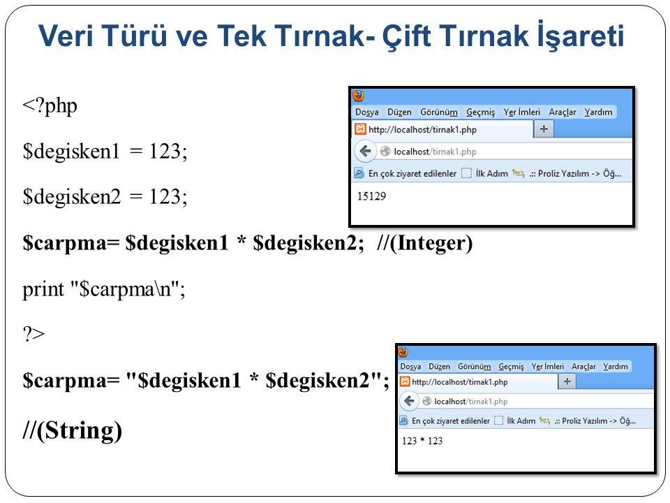 Veri Türü ve Tek Tırnak- Çift Tırnak İşareti <?php $degisken1 = 123; $degisken2 = 123; $carpma= $degisken1 * $degisken2; //(Integer) print