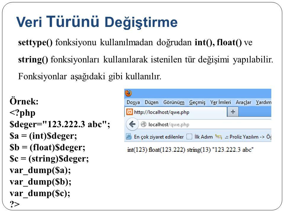 Veri Türünü Değiştirme settype() fonksiyonu kullanılmadan doğrudan int(), float() ve string() fonksiyonları kullanılarak istenilen tür değişimi yapıla