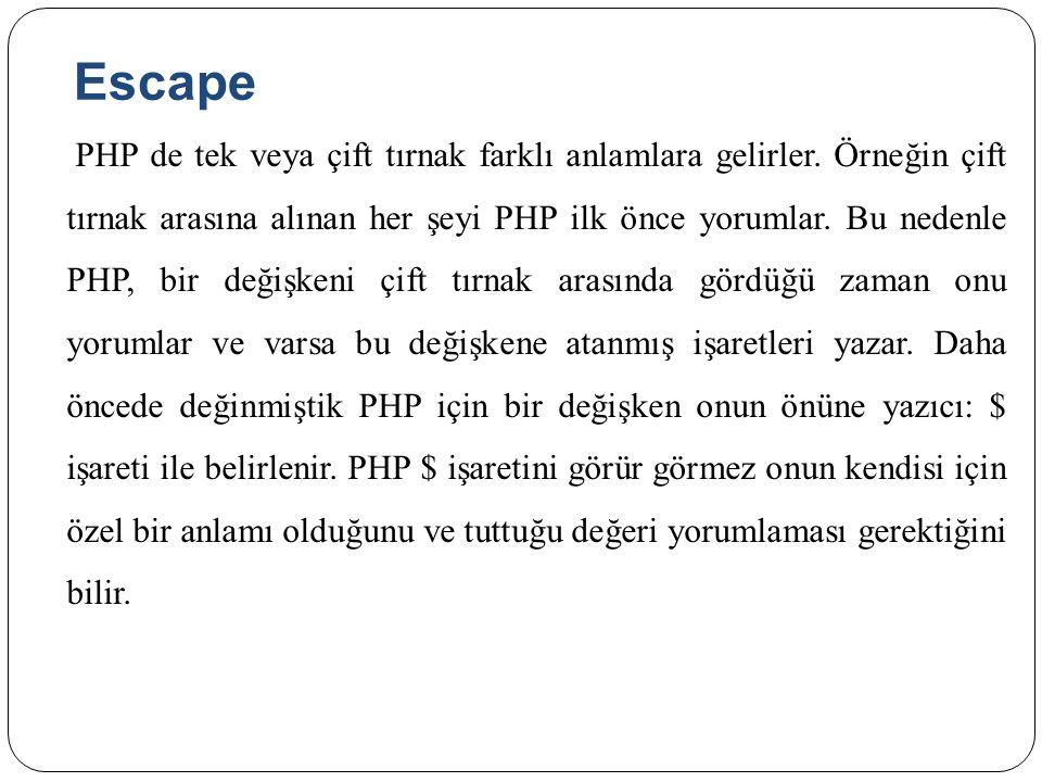 Escape PHP de tek veya çift tırnak farklı anlamlara gelirler. Örneğin çift tırnak arasına alınan her şeyi PHP ilk önce yorumlar. Bu nedenle PHP, bir d