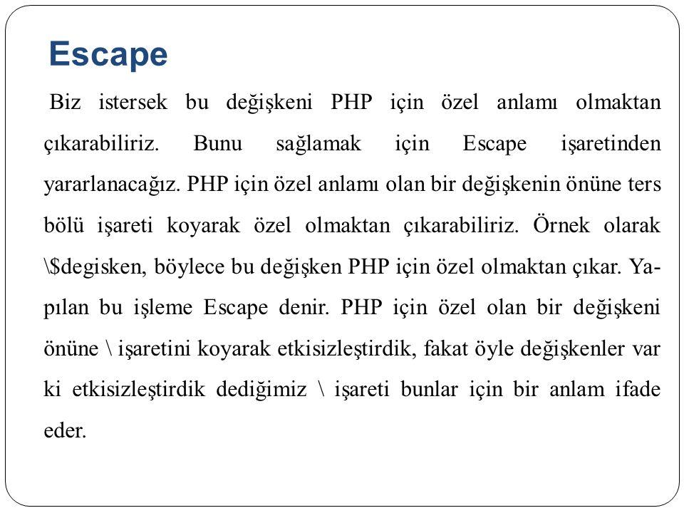 Escape Biz istersek bu değişkeni PHP için özel anlamı olmaktan çıkarabiliriz. Bunu sağlamak için Escape işaretinden yararlanacağız. PHP için özel anla