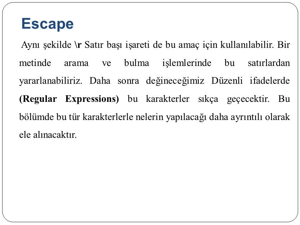 Escape Aynı şekilde \r Satır başı işareti de bu amaç için kullanılabilir. Bir metinde arama ve bulma işlemlerinde bu satırlardan yararlanabiliriz. Dah