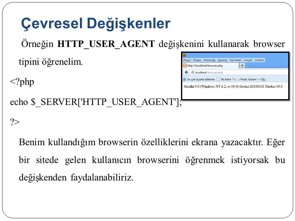 Çevresel Değişkenler Örneğin HTTP_USER_AGENT değişkenini kullanarak browser tipini öğrenelim. <?php echo $_SERVER['HTTP_USER_AGENT']; ?> Benim kulland