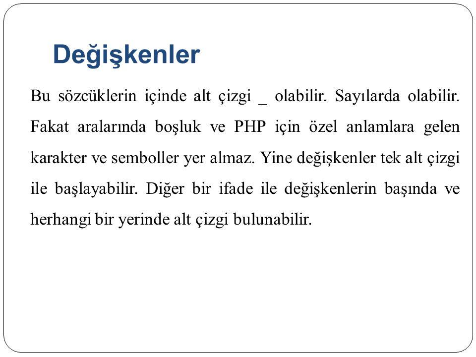 Sabit Değerler PHP de sabit değerler define() fonksiyonu ile kullanılır.