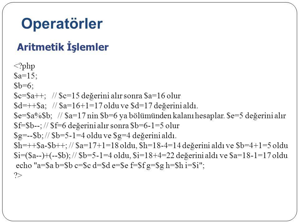 Operatörler Aritmetik İşlemler <?php $a=15; $b=6; $c=$a++; // $c=15 değerini alır sonra $a=16 olur $d=++$a; // $a=16+1=17 oldu ve $d=17 değerini aldı.