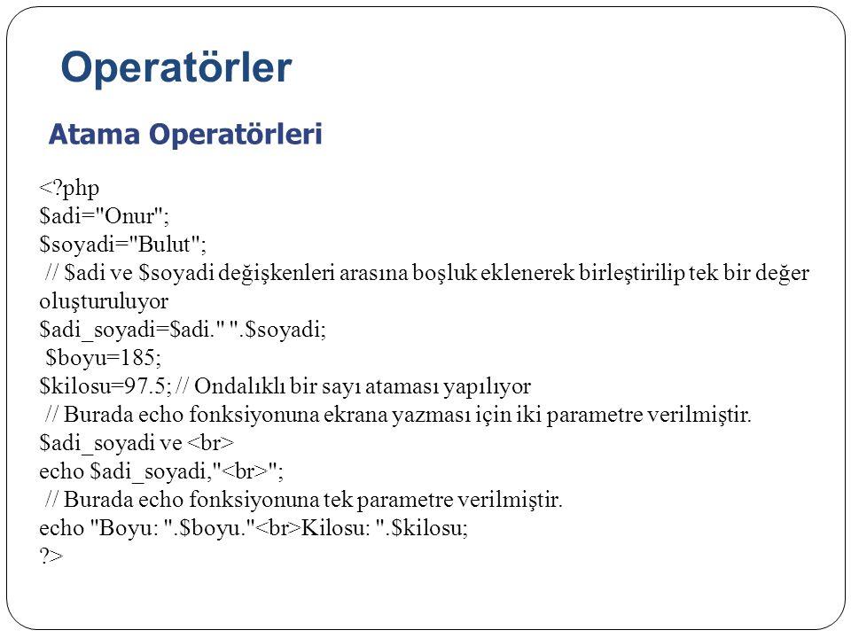 Operatörler Atama Operatörleri <?php $adi=