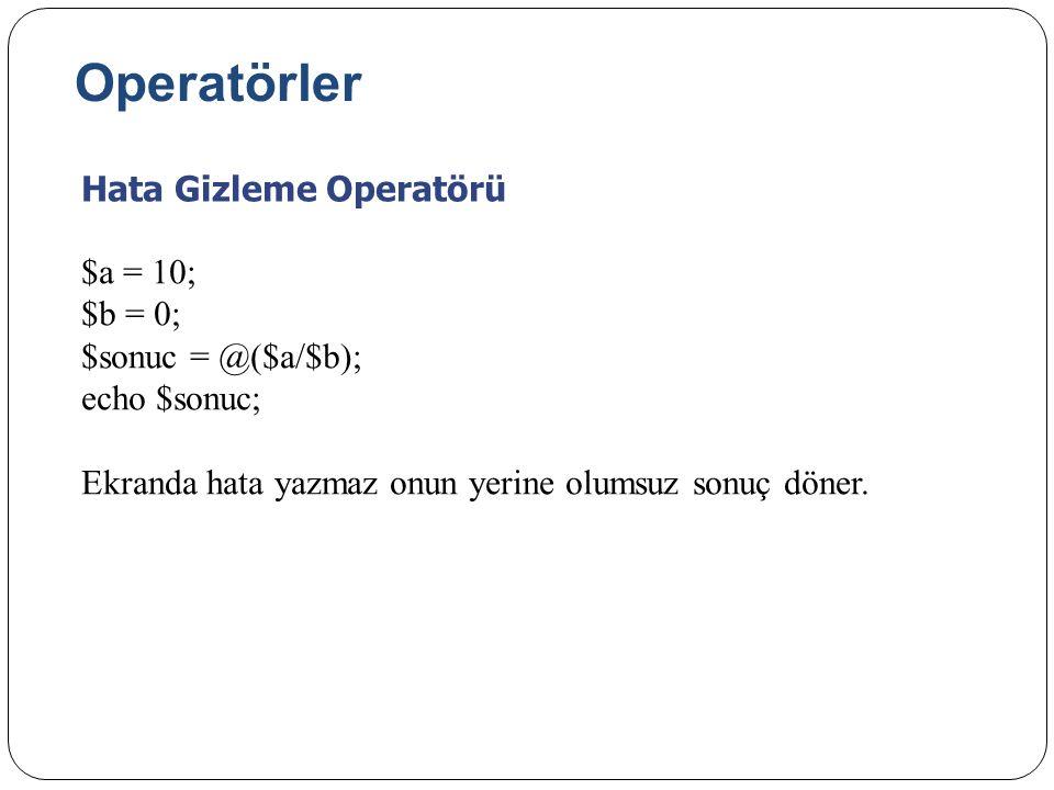 Operatörler Hata Gizleme Operatörü $a = 10; $b = 0; $sonuc = @($a/$b); echo $sonuc; Ekranda hata yazmaz onun yerine olumsuz sonuç döner.
