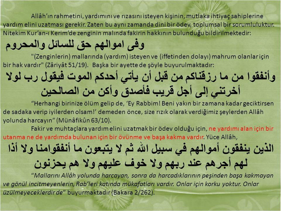 Allâh'ın rahmetini, yardımını ve rızasını isteyen kişinin, mutlaka ihtiyaç sahiplerine yardım elini uzatması gerekir.