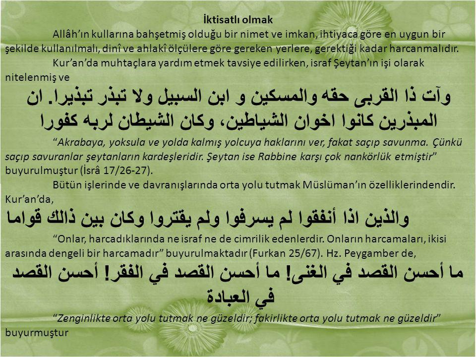 İktisatlı olmak Allâh'ın kullarına bahşetmiş olduğu bir nimet ve imkan, ihtiyaca göre en uygun bir şekilde kullanılmalı, dinî ve ahlakî ölçülere göre gereken yerlere, gerektiği kadar harcanmalıdır.
