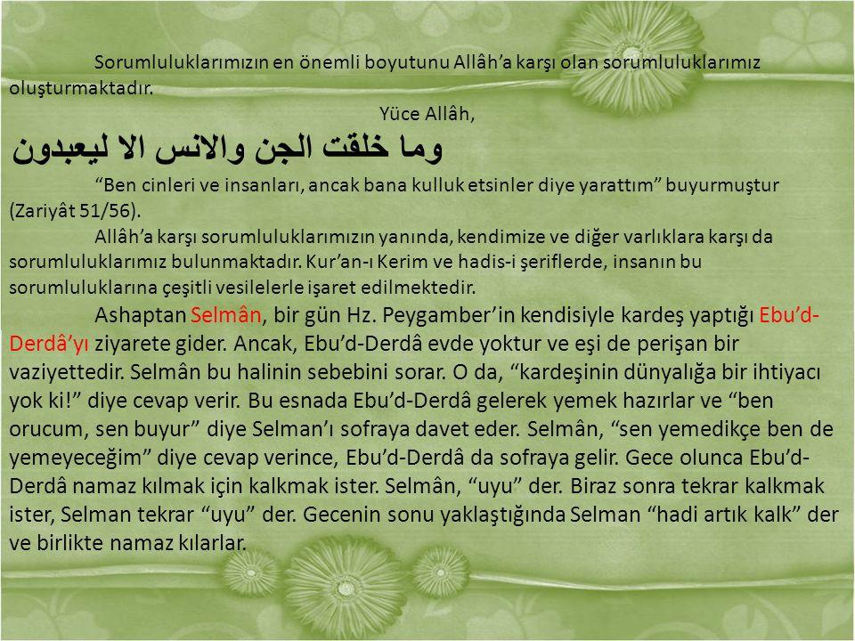 Sorumluluklarımızın en önemli boyutunu Allâh'a karşı olan sorumluluklarımız oluşturmaktadır.