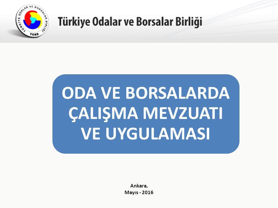 Türkiye Odalar ve Borsalar Birliği Ankara, Mayıs - 2016 ODA VE BORSALARDA ÇALIŞMA MEVZUATI VE UYGULAMASI