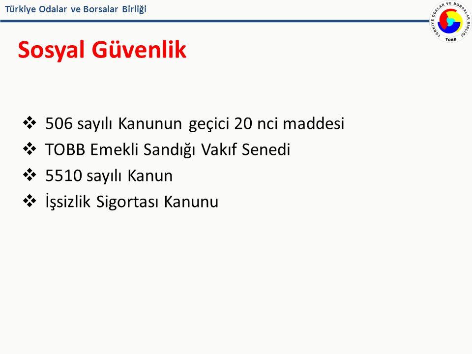 Türkiye Odalar ve Borsalar Birliği Sosyal Güvenlik  506 sayılı Kanunun geçici 20 nci maddesi  TOBB Emekli Sandığı Vakıf Senedi  5510 sayılı Kanun  İşsizlik Sigortası Kanunu