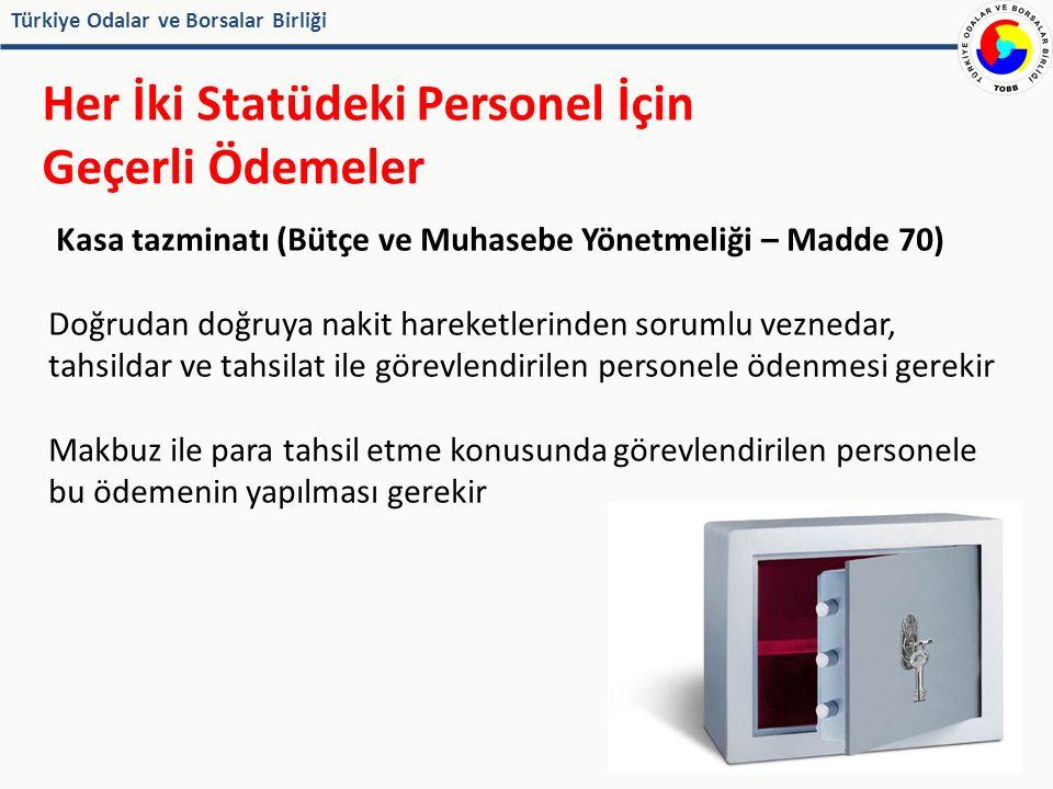 Türkiye Odalar ve Borsalar Birliği Her İki Statüdeki Personel İçin Geçerli Ödemeler Kasa tazminatı (Bütçe ve Muhasebe Yönetmeliği – Madde 70) Doğrudan doğruya nakit hareketlerinden sorumlu veznedar, tahsildar ve tahsilat ile görevlendirilen personele ödenmesi gerekir Makbuz ile para tahsil etme konusunda görevlendirilen personele bu ödemenin yapılması gerekir
