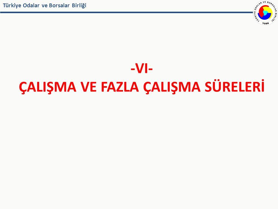 Türkiye Odalar ve Borsalar Birliği -VI- ÇALIŞMA VE FAZLA ÇALIŞMA SÜRELERİ