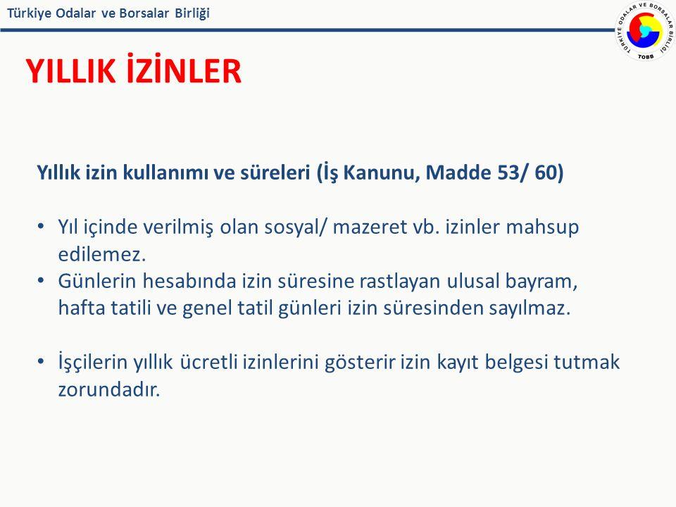 Türkiye Odalar ve Borsalar Birliği YILLIK İZİNLER Yıllık izin kullanımı ve süreleri (İş Kanunu, Madde 53/ 60) Yıl içinde verilmiş olan sosyal/ mazeret vb.