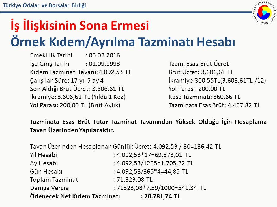 Türkiye Odalar ve Borsalar Birliği İş İlişkisinin Sona Ermesi Örnek Kıdem/Ayrılma Tazminatı Hesabı Emeklilik Tarihi: 05.02.2016 İşe Giriş Tarihi: 01.09.1998Tazm.