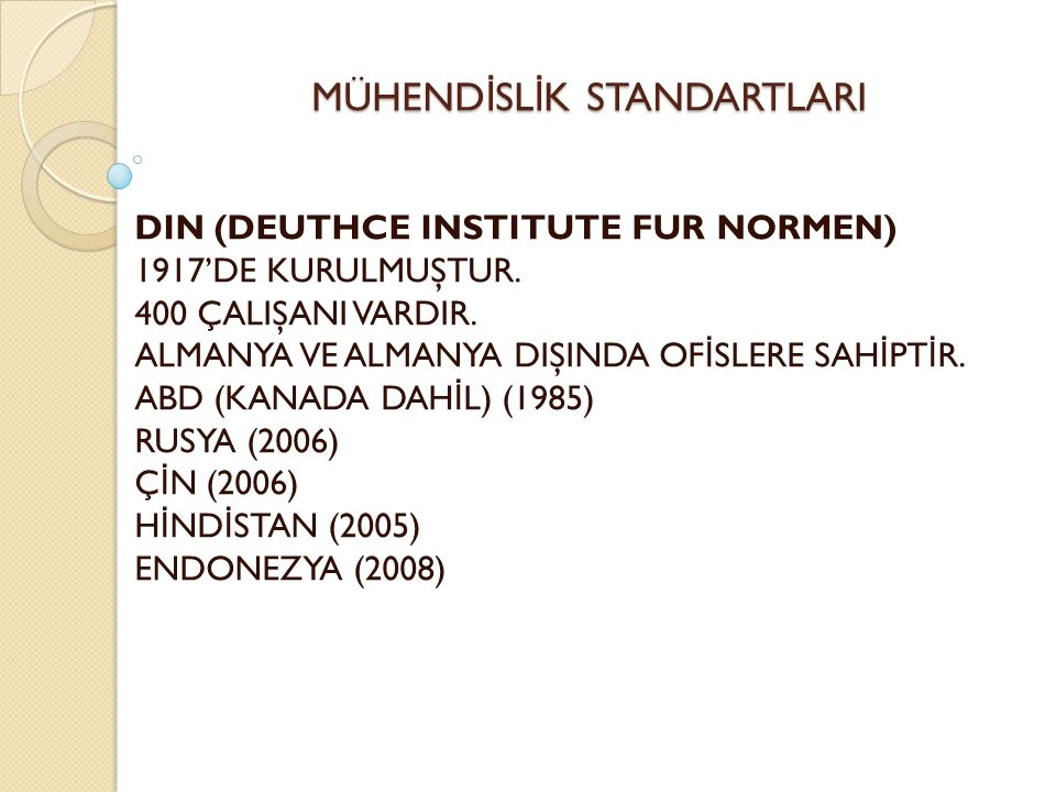 MÜHEND İ SL İ K STANDARTLARI DIN (DEUTHCE INSTITUTE FUR NORMEN) 1917'DE KURULMUŞTUR.