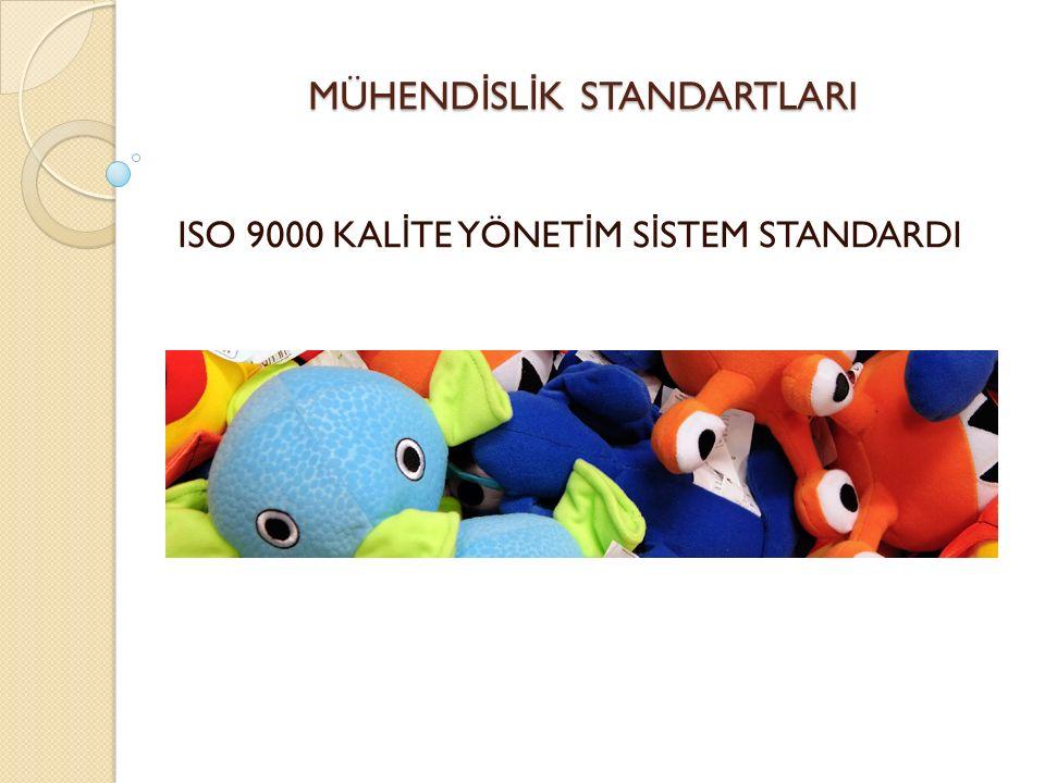MÜHEND İ SL İ K STANDARTLARI ISO 9000 KAL İ TE YÖNET İ M S İ STEM STANDARDI