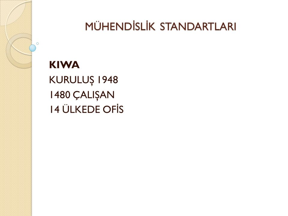 MÜHEND İ SL İ K STANDARTLARI KIWA KURULUŞ 1948 1480 ÇALIŞAN 14 ÜLKEDE OF İ S