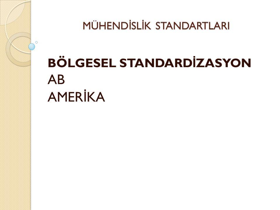 MÜHEND İ SL İ K STANDARTLARI ISO (INTERNATIONAL STANDARDS ORGANIZATION) 1947 SENES İ NDE İ SV İ ÇRE'N İ N CENEVE ŞEHR İ NDE KURULMUŞTUR.