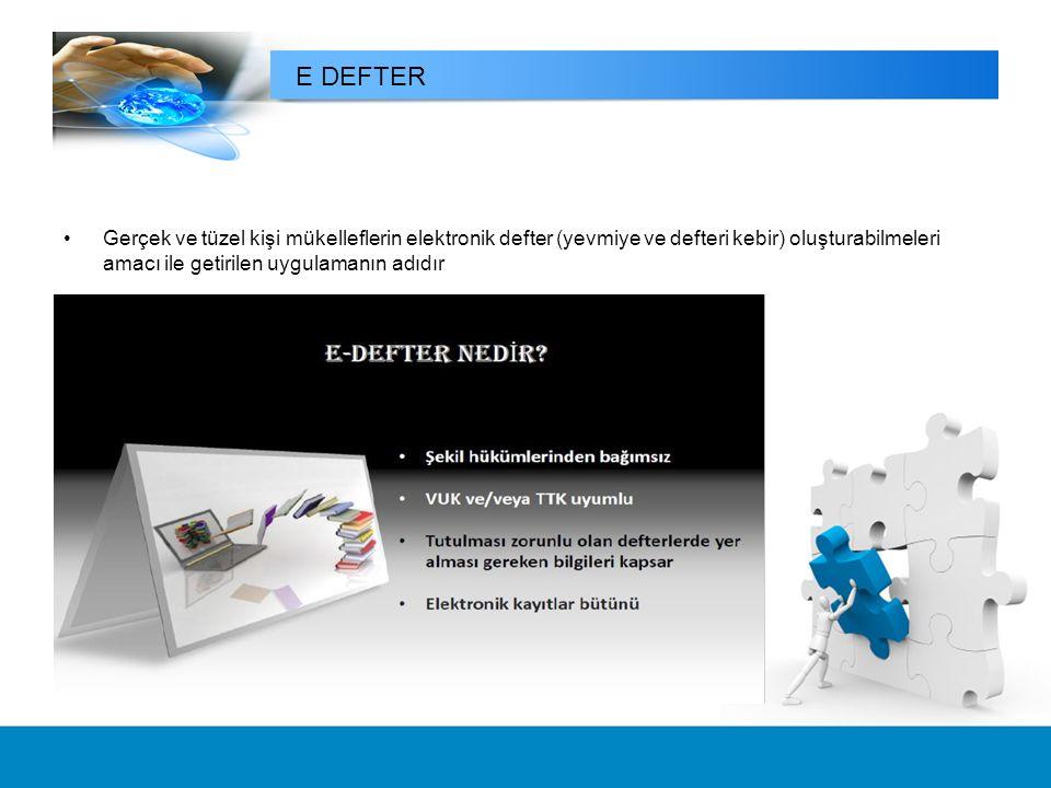 Gerçek ve tüzel kişi mükelleflerin elektronik defter (yevmiye ve defteri kebir) oluşturabilmeleri amacı ile getirilen uygulamanın adıdır E DEFTER