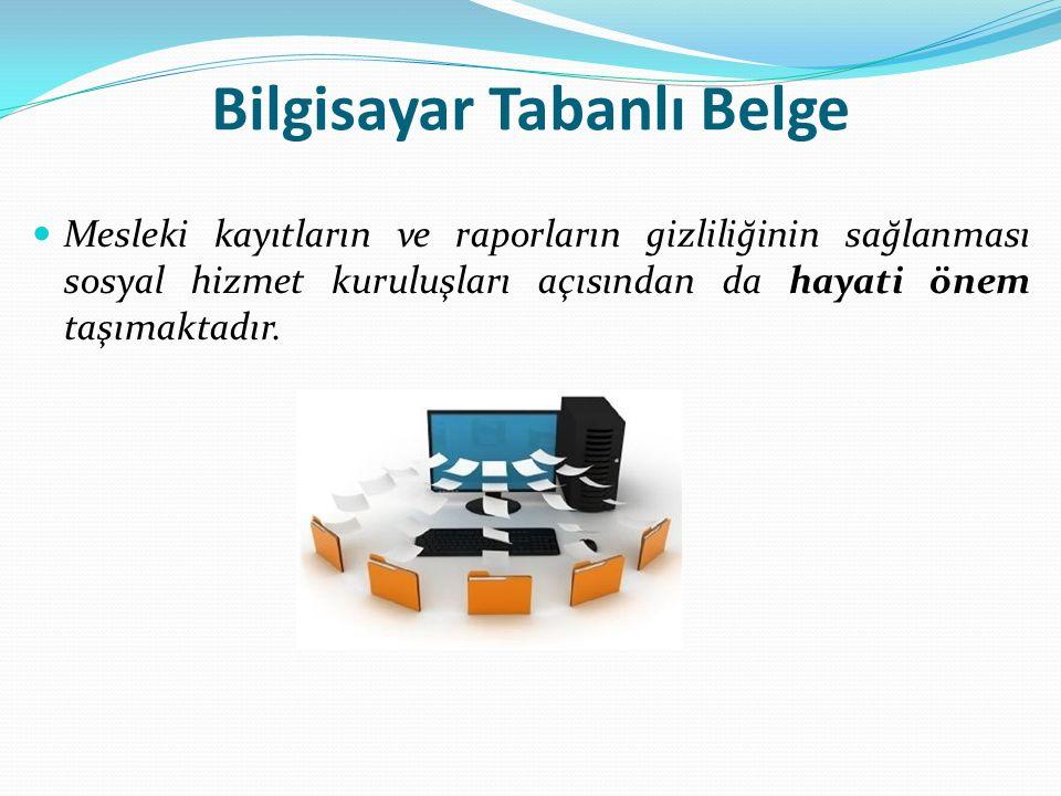 Bilgisayar Tabanlı Belge Mesleki kayıtların ve raporların gizliliğinin sağlanması sosyal hizmet kuruluşları açısından da hayati önem taşımaktadır.