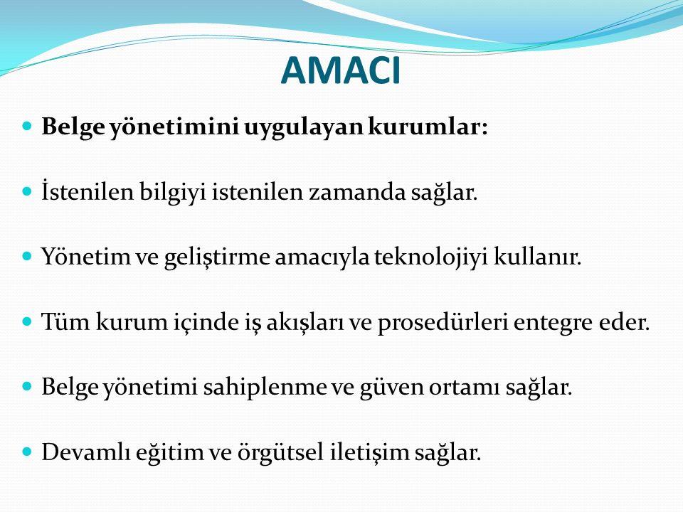 AMACI Belge yönetimini uygulayan kurumlar: İstenilen bilgiyi istenilen zamanda sağlar.