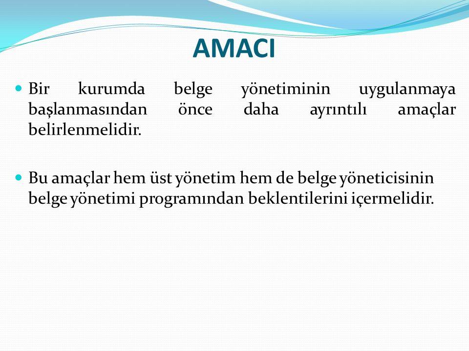 AMACI Bir kurumda belge yönetiminin uygulanmaya başlanmasından önce daha ayrıntılı amaçlar belirlenmelidir.